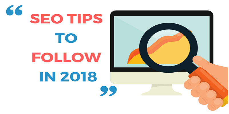 Search Engine Optimization Tips to Follow In 2018