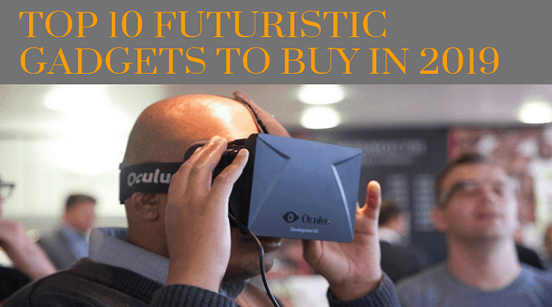 Top 10 Futuristic Gadgets to Buy in 2019 VR Headset