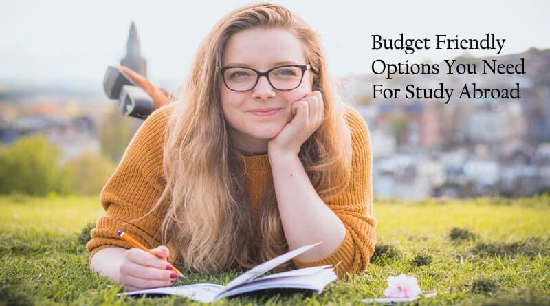 Budget Friendly Options You Need For Study Abroad