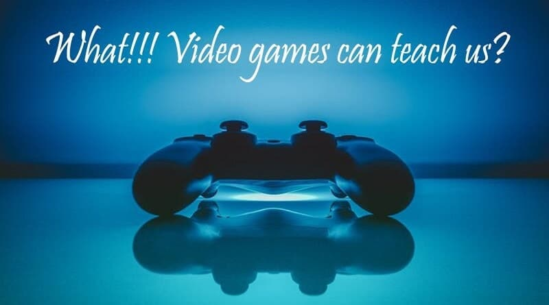 What Video games can teach us