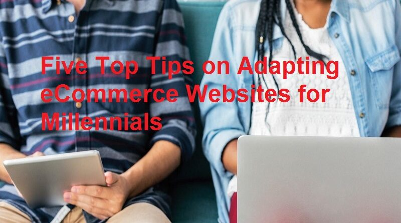 Five Top Tips on Adapting eCommerce Websites for Millennials